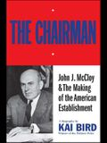 The Chairman: John J. McCloy & the Making of the American Establishment