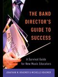 The Band Director's Guide to Success: A Survival Guide for New Music Educators