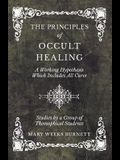 The Principles of Occult Healing - A Working Hypothesis Which Includes All Cures - Studies by a Group of Theosophical Students