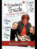 Grandma's Guide To Gluten Free Cooking: Gluten Free, Wheat Free, Dairy Free, Egg Free, Peanut Free