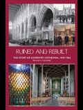 Ruined and Rebuilt: The Story of Coventry Cathedral 1939-1962