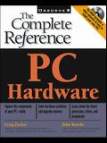 The Complete Reference: PC Hardware [With CDROM]