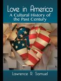 Love in America: A Cultural History of the Past Century