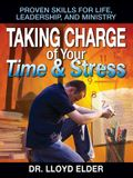 Taking Charge of Your Time & Stress: Proven Skills for Life Leadership, and Ministry