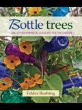 Bottle Trees... and the Whimsical Art of Garden Glass