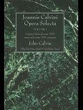 Joannis Calvini Opera Selecta, Volumen I: Scripta Calvini AB Anno 1533 Usque Ad Annum 1541 Continens