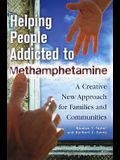 Helping People Addicted to Methamphetamine: A Creative New Approach for Families and Communities