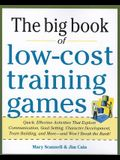 The Big Book of Low-Cost Training Games: Quick, Effective Activities That Explore Communication, Goals Setting, Character Development, Team Building,