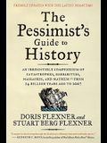 The Pessimist's Guide to History 3e: An Irresistible Compendium of Catastrophes, Barbarities, Massacres, and Mayhem--From 14 Billion Years Ago to 2007