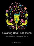 Coloring Book For Teens: Anti-Stress Designs Vol 5