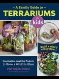 A Family Guide to Terrariums for Kids: Imagination-Inspiring Projects to Grow a World in Glass - Build a Mini Ecosystem!
