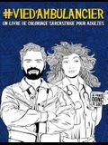 Vie d'Ambulancier: Un Livre de Coloriage Sarcastique Pour Adultes: Un Livre Anti-Stress Original Pour Les Aides Médicales d'Urgence: Samu