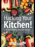 Hacking Your Kitchen! Giant Blank Recipe Book