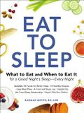 Eat to Sleep: What to Eat and When to Eat It for a Good Night's Sleep--Every Night