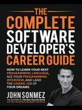 The Complete Software Developer's Career Guide: How to Learn Programming Languages Quickly, Ace Your Programming Interview, and Land Your Software Dev