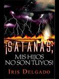 Satanas, Â¡Mis Hijos No Son Tuyos! (Spanish Edition)