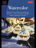 Watercolor: Master the Basic of Drawing, Composition, and Value, as Well as the Specific Techniques Unique to Painting in Watercol