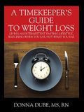 A Timekeeper's Guide To Weight Loss: Living An Intermittent Fasting Lifestyle, Watching When You Eat Not What You Eat