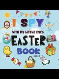 I Spy Easter Book: A Fun Easter Activity Book for Preschoolers & Toddlers - Interactive Guessing Game Picture Book for 2-5 Year Olds - Be