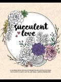 Succulent Love Adult Coloring Books: A Coloring Book for Adults Promoting Relaxation Featuring Succulents, Plants, Cactus, and Small Garden Inspiratio