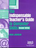 The Indispensable Teacher's Guide to Computer Skills