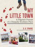 My Little Town: A Pilgrim's Portrait of a Uniquely Southern Place