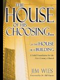 House of His Choosing...: A Solid Foundation for the 21st Century Church