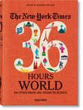 The New York Times 36 Hours. World. 150 Cities from Abu Dhabi to Zurich