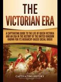 The Victorian Era: A Captivating Guide to the Life of Queen Victoria and an Era in the History of the United Kingdom Known for Its Hierar