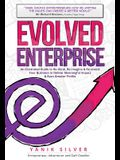 Evolved Enterprise: An Illustrated Guide to Re-Think, Re-Imagine and Re-Invent Your Business to Deliver Meaningful Impact & Even Greater P