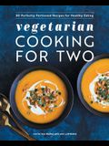 Vegetarian Cooking for Two: 80 Perfectly Portioned Recipes for Healthy Eating