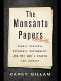 The Monsanto Papers: Deadly Secrets, Corporate Corruption, and One Man's Search for Justice