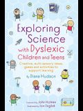 Exploring Science with Dyslexic Children and Teens: Creative, Multi-Sensory Ideas, Games and Activities to Support Learning
