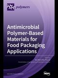 Antimicrobial Polymer-Based Materials for Food Packaging Applications