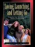 Loving, Launching, and Letting Go: Preparing Your Nearly-Grown Children for Adulthood