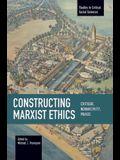 Constructing Marxist Ethics: Critique, Normativity, Praxis