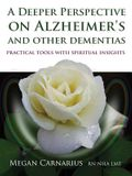 A Deeper Perspective on Alzheimer's and Other Dementias: Practical Tools with Spiritual Insights