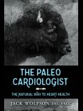 The Paleo Cardiologist: The Natural Way to Heart Health