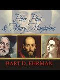 Peter, Paul, and Mary Magdalene Lib/E: The Followers of Jesus in History and Legend