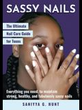 Sassy Nails: The Ultimate Nail Care Guide for Teens: The Ultimate Nail Care Guide for Teens
