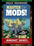 Master the Mods!: Minecraft(r)(Tm) Secrets & Cool Ways to Take Your Building Games to Another Level