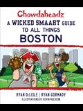Chowdaheadz: A Wicked Smaaht Guide to All Things Boston