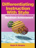 Differentiating Instruction with Style: Aligning Teacher and Learner Intelligences for Maximum Achievement