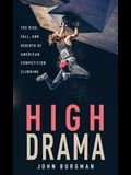High Drama: The Rise, Fall, and Rebirth of American Competition Climbing