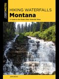 Hiking Waterfalls Montana: A Guide to the State's Best Waterfall Hikes