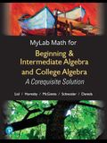 Mylab Math with Pearson Etext -- Standalone Access Card -- For Beginning & Intermediate Algebra and College Algebra: A Corequisite Solution, 18-Week A
