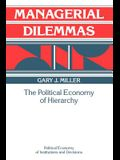 Managerial Dilemmas: The Political Economy of Hierarchy (Political Economy of Institutions and Decisions)