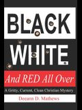 Black, White, and RED All Over: A Gritty, Current, Clean Christian Mystery