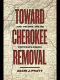 Toward Cherokee Removal: Land, Violence, and the White Man's Chance