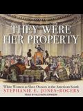 They Were Her Property Lib/E: White Women as Slave Owners in the American South